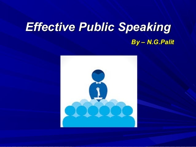 Effective Public SpeakingEffective Public Speaking By – N.G.PalitBy – N.G.Palit