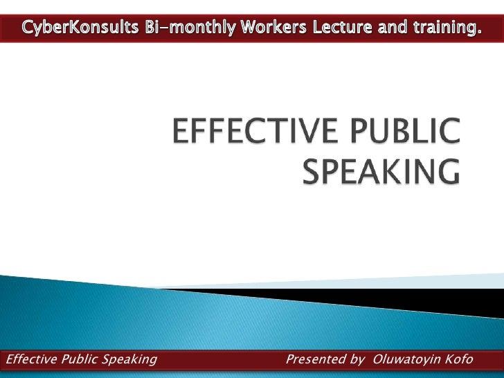 Effective Public Speaking   Presented by Oluwatoyin Kofo