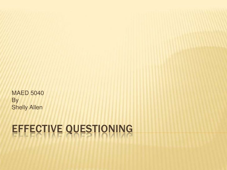 Effective Questioning<br />MAED 5040<br />By<br />Shelly Allen<br />