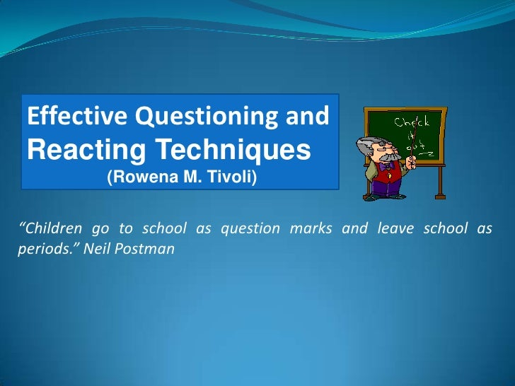 "Effective Questioning and<br />Reacting Techniques<br />                 (Rowena M. Tivoli)<br />""Children go to school as..."