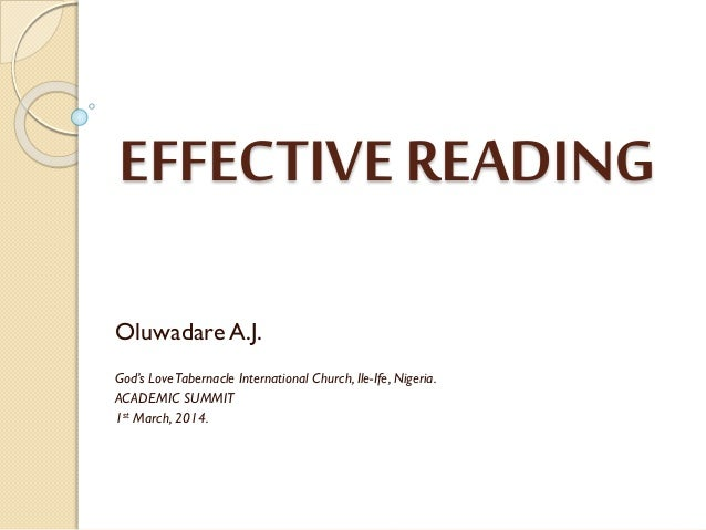 EFFECTIVE READING Oluwadare A.J. God's Love Tabernacle International Church, Ile-Ife, Nigeria. ACADEMIC SUMMIT 1st March, ...