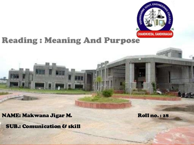 NAME: Makwana Jigar M. SUB.: Comunication & skill Roll no. : 28 Reading : Meaning And Purpose