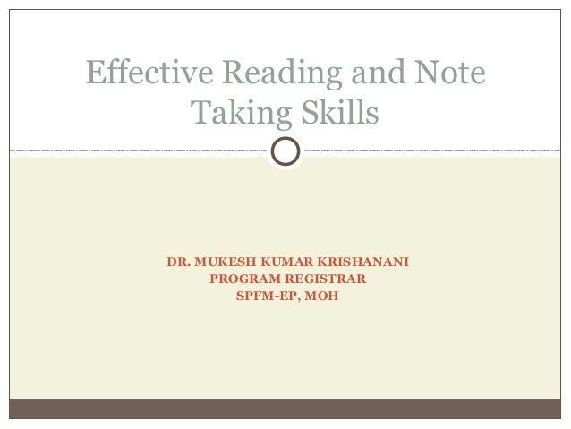 DR. MUKESH KUMAR KRISHANANI PROGRAM REGISTRAR SPFM-EP, MOH Effective Reading and Note Taking Skills