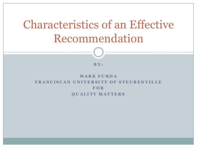 Characteristics of an Effective Recommendation BY: MARK FURDA FRANCISCAN UNIVERSITY OF STEUBENVILLE FOR QUALITY MATTERS