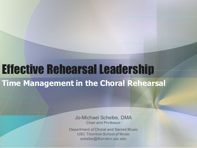 Effective Rehearsal Leadership Time  Management  in  the  Choral  Rehearsal Jo-­Michael  Scheibe,  DMA Chair  and  Profess...