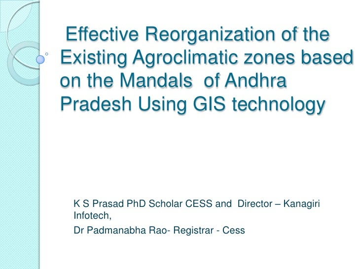 Effective Reorganization of theExisting Agroclimatic zones basedon the Mandals of AndhraPradesh Using GIS technology K S P...