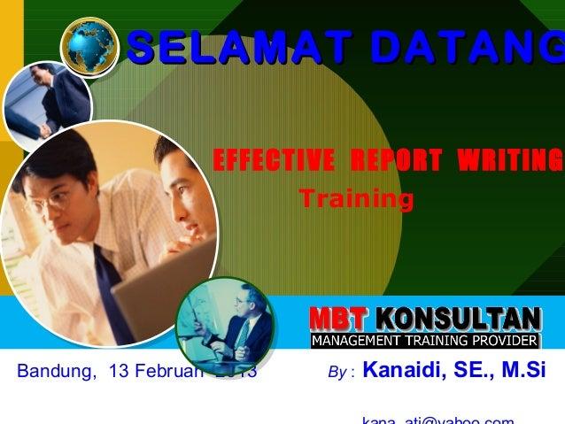 SELAMAT DATANG                    EFFECTIVE REPORT WRiTiNG                            TrainingBandung, 13 Februari 2013   ...