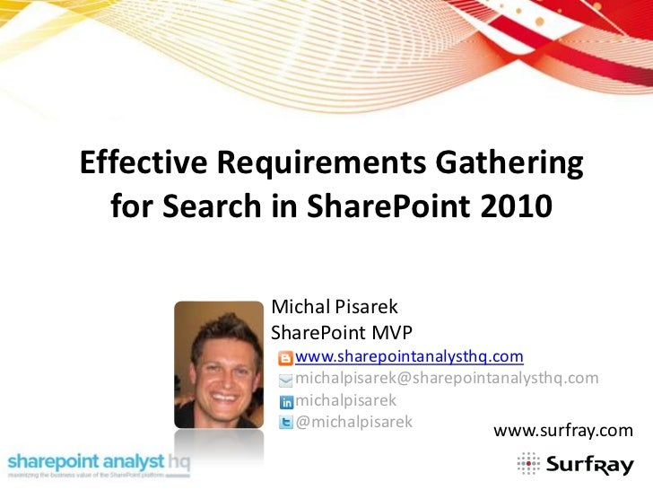 Effective Requirements Gathering  for Search in SharePoint 2010            Michal Pisarek            SharePoint MVP       ...
