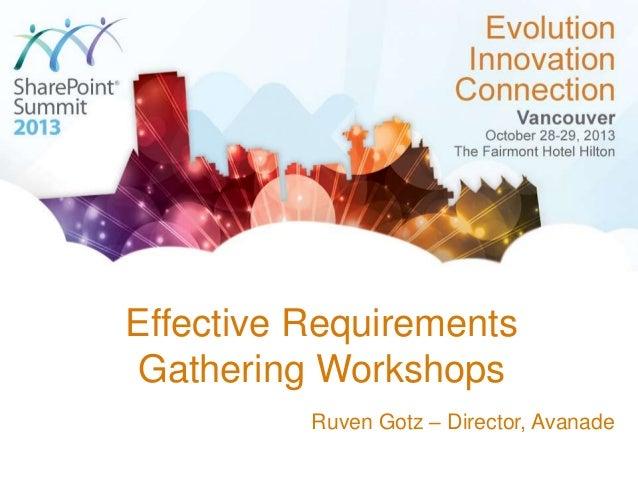 Effective Requirements Gathering Workshops Ruven Gotz – Director, Avanade