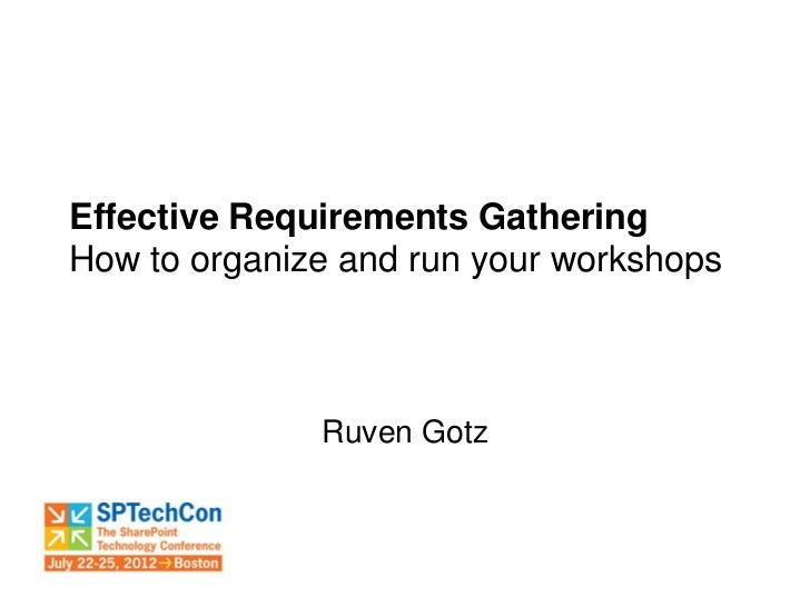 Effective Requirements GatheringHow to organize and run your workshops              Ruven Gotz