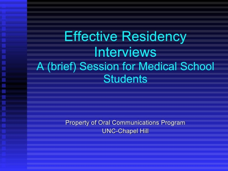 Effective Residency Interviews A (brief) Session for Medical School Students Property of Oral Communications Program UNC-C...