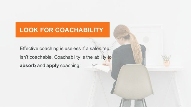 Effective coaching is useless if a sales rep isn't coachable. Coachability is the ability to absorb and apply coaching. LO...