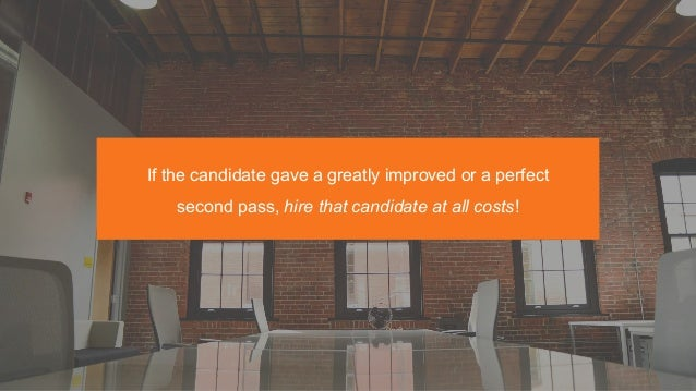 If the candidate gave a greatly improved or a perfect second pass, hire that candidate at all costs!