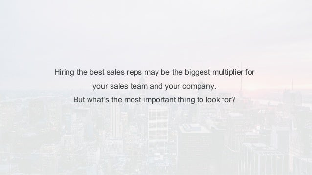 Hiring the best sales reps may be the biggest multiplier for your sales team and your company. But what's the most importa...