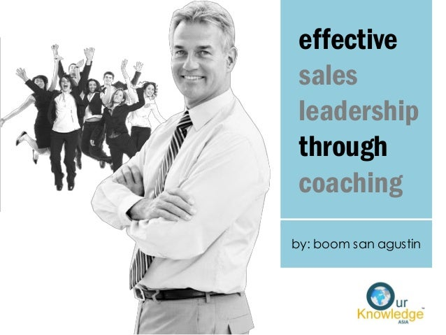 effective sales leadership through coaching by: boom san agustin