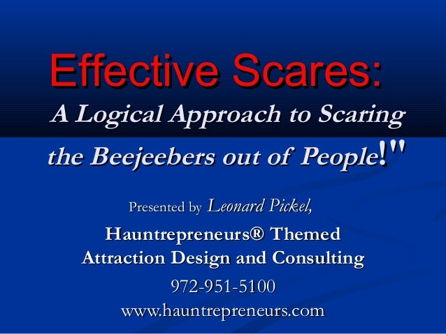 Effective Scares:Effective Scares:A Logical Approach to ScaringA Logical Approach to Scaringthe Beejeebers out of Peopleth...