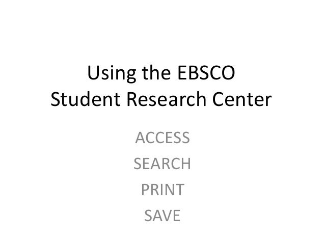 Using the EBSCOStudent Research Center        ACCESS        SEARCH         PRINT         SAVE