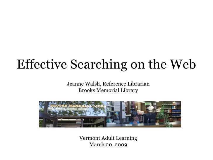Effective Searching on the Web Jeanne Walsh, Reference Librarian Brooks Memorial Library Vermont Adult Learning March 20, ...