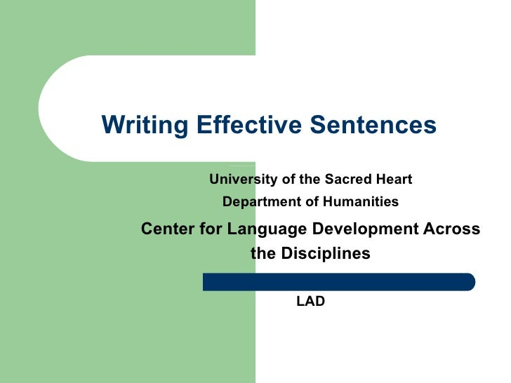 Writing Effective Sentences University of the Sacred Heart Department of Humanities Center for Language Development Across...