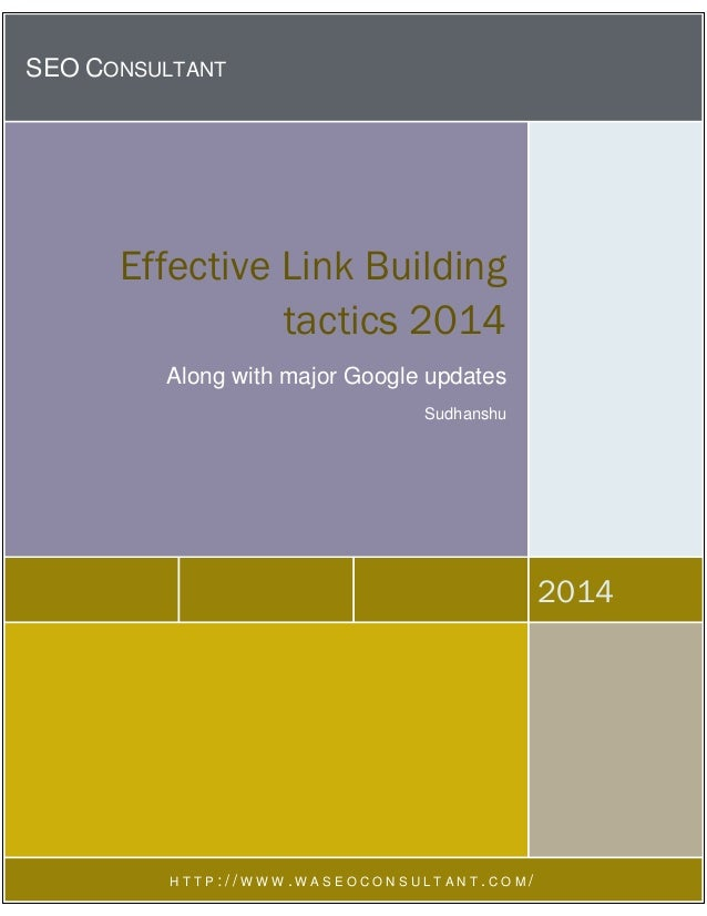 SEO CONSULTANT 2014 Effective Link Building tactics 2014 Along with major Google updates Sudhanshu H T T P : / / W W W . W...