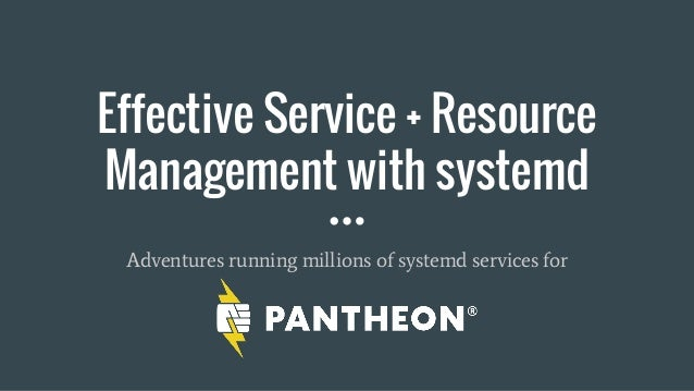 Effective Service + Resource Management with systemd Adventures running millions of systemd services for