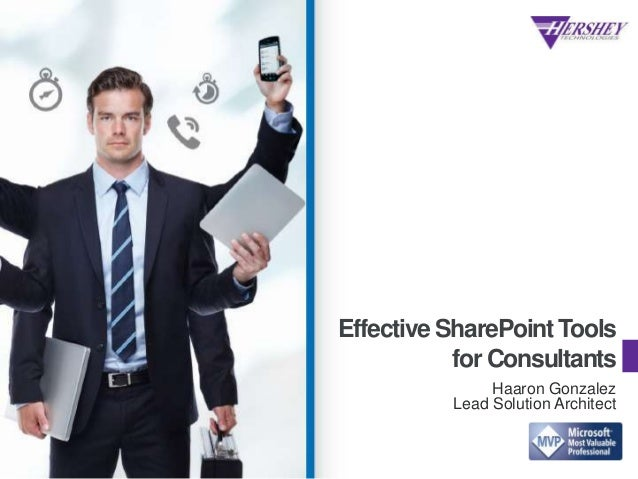 Effective SharePoint Tools for Consultants Haaron Gonzalez Lead Solution Architect