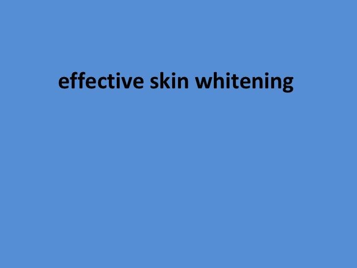 <ul><li>effective skin whitening  </li></ul>
