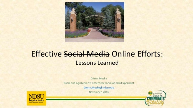 Glenn Muske Rural and Agribusiness Enterprise Development Specialist Glenn.Muske@ndsu.edu November, 2016 Effective Social ...
