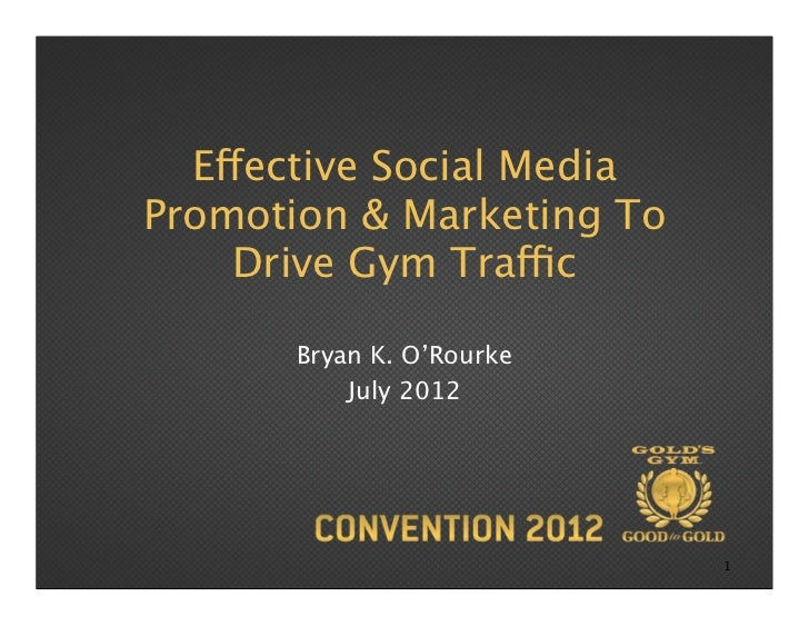 Effective Social MediaPromotion & Marketing To    Drive Gym Traffic       Bryan K. O'Rourke           July 2012           ...