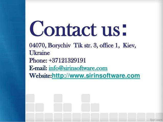 Contact us: 04070, Borychiv Tik str. 3, office 1, Kiev, Ukraine Phone: +37121329191 E-mail: info@sirinsoftware.com Website...