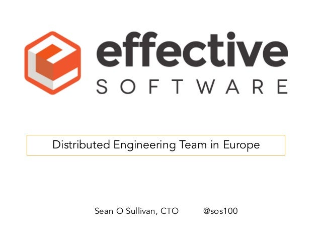 Distributed Engineering Team in Europe Sean O Sullivan, CTO @sos100