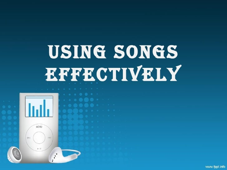 USING SONGSEFFECTIVELY