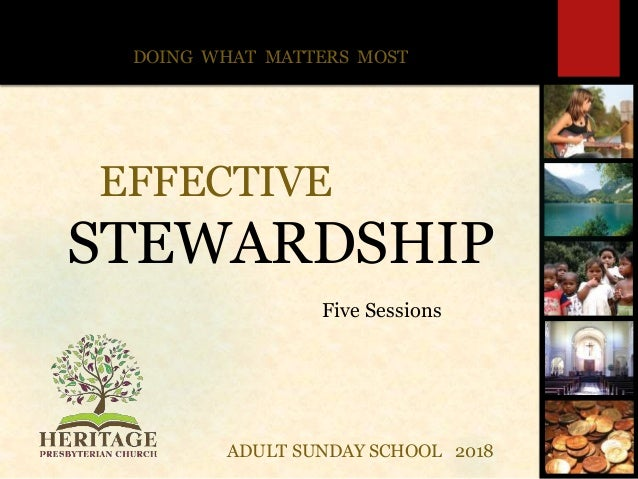 EFFECTIVE STEWARDSHIP Five Sessions DOING WHAT MATTERS MOST ADULT SUNDAY SCHOOL 2018