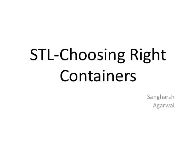 STL-Choosing Right Containers Sangharsh Agarwal