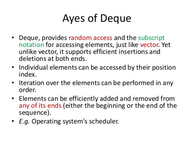 Ayes of Deque • Deque, provides random access and the subscript notation for accessing elements, just like vector. Yet unl...
