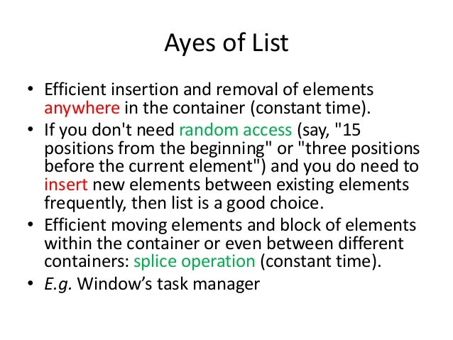 Ayes of List • Efficient insertion and removal of elements anywhere in the container (constant time). • If you don't need ...