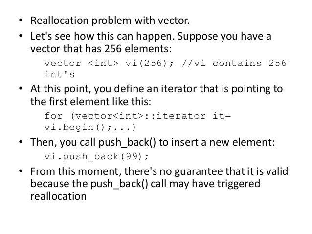 • Reallocation problem with vector. • Let's see how this can happen. Suppose you have a vector that has 256 elements: vect...