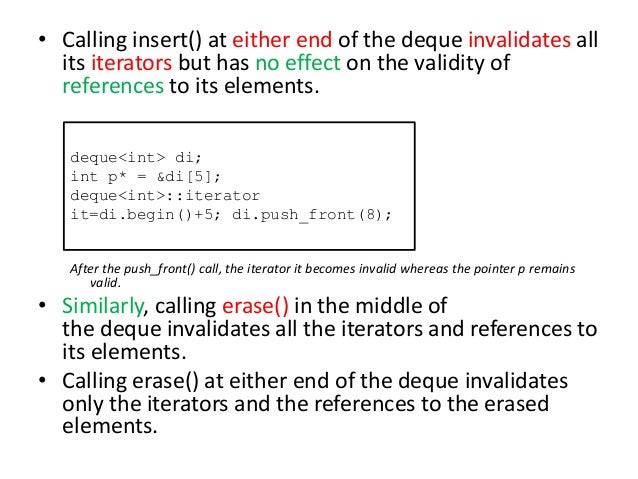 • Calling insert() at either end of the deque invalidates all its iterators but has no effect on the validity of reference...