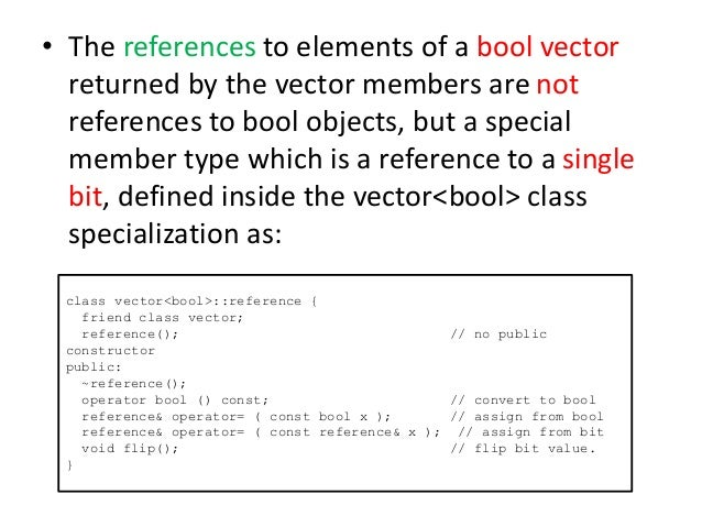 • The references to elements of a bool vector returned by the vector members are not references to bool objects, but a spe...