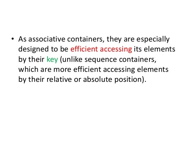 • As associative containers, they are especially designed to be efficient accessing its elements by their key (unlike sequ...