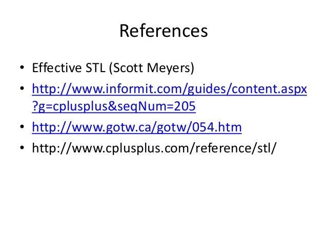 References • Effective STL (Scott Meyers) • http://www.informit.com/guides/content.aspx ?g=cplusplus&seqNum=205 • http://w...