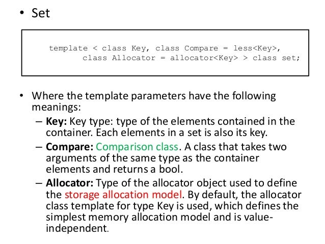 • Set • Where the template parameters have the following meanings: – Key: Key type: type of the elements contained in the ...