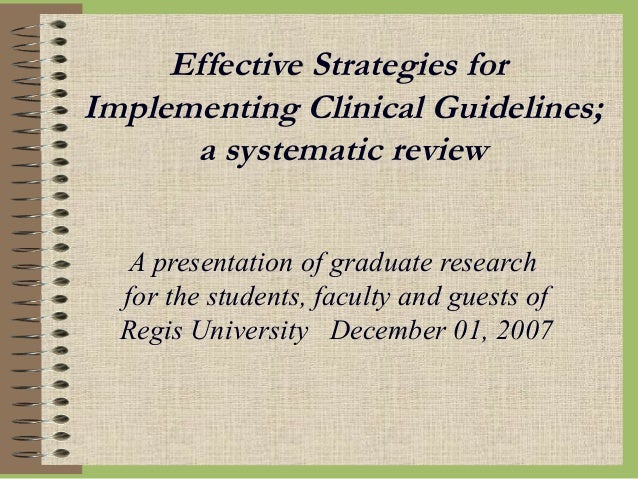Effective Strategies forImplementing Clinical Guidelines;a systematic reviewA presentation of graduate researchfor the stu...