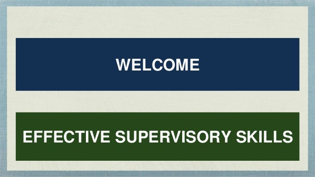 WELCOME EFFECTIVE SUPERVISORY SKILLS