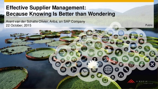 Effective Supplier Management: Because Knowing Is Better than Wondering Arent van der Schatte Olivier, Ariba, an SAP Compa...