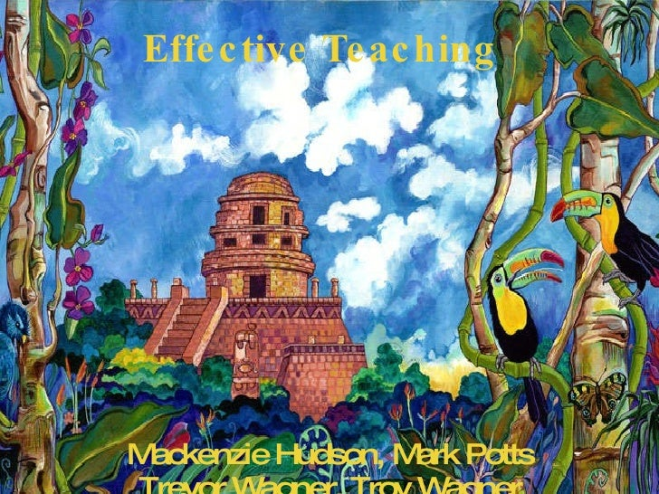 Effective Teaching Mackenzie Hudson, Mark Potts Trevor Wagner, Troy Wagner