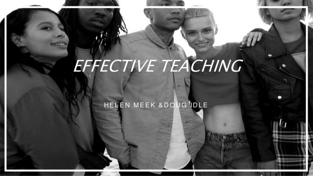 EFFECTIVE TEACHING H EL EN MEEK &D OU G ID L E