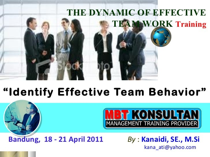 """ Identify Effective Team Behavior"" Bandung,  18 - 21 April 2011   By  :   Kanaidi, SE., M.Si    [email_address] THE DYNAM..."