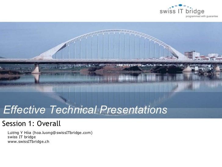 Lương Y Hòa (hoa.luong@swissITbridge.com) swiss IT bridge www.swissITbridge.ch Effective Technical Presentations Session1...