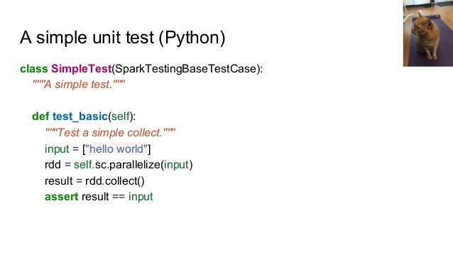 "A simple unit test (Python) class SimpleTest(SparkTestingBaseTestCase): """"""A simple test."""""" def test_basic(self): """"""Test..."